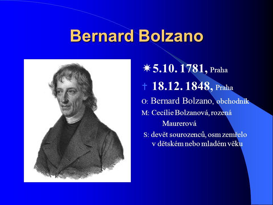 Bernard Bolzano  5.10. 1781, Praha  18.12. 1848, Praha O: Bernard Bolzano, obchodník M: Cecílie Bolzanová, rozená Maurerová S: devět sourozenců, osm