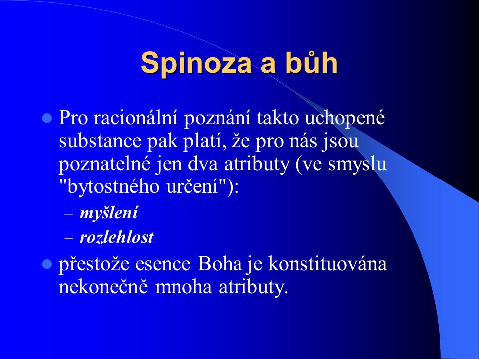 Spinoza a bůh  Pro racionální poznání takto uchopené substance pak platí, že pro nás jsou poznatelné jen dva atributy (ve smyslu