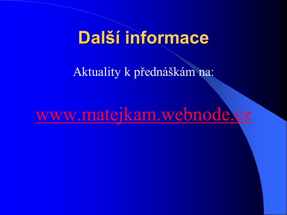 Další informace Aktuality k přednáškám na: www.matejkam.webnode.cz