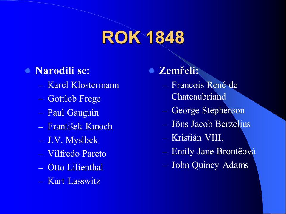 ROK 1848  Narodili se: – Karel Klostermann – Gottlob Frege – Paul Gauguin – František Kmoch – J.V. Myslbek – Vilfredo Pareto – Otto Lilienthal – Kurt