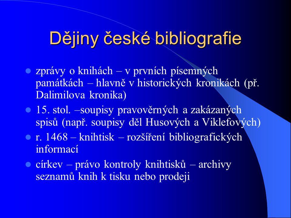 Dějiny české bibliografie  zprávy o knihách – v prvních písemných památkách – hlavně v historických kronikách (př.