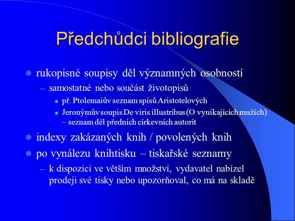 Předchůdci bibliografie  rukopisné soupisy děl významných osobností – samostatné nebo součást životopisů  př.