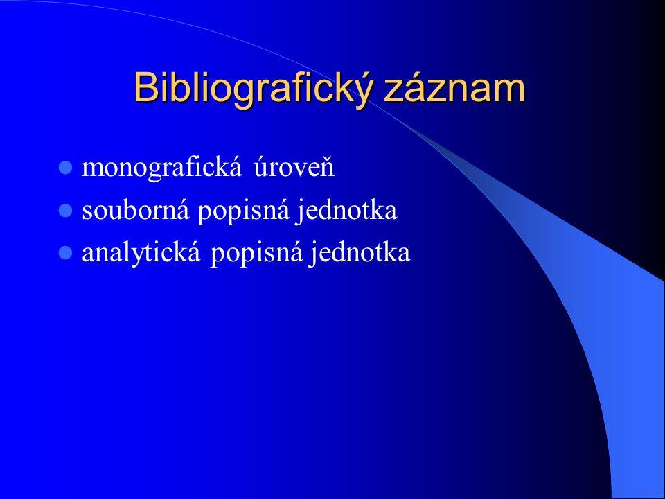 Bibliografický záznam  monografická úroveň  souborná popisná jednotka  analytická popisná jednotka