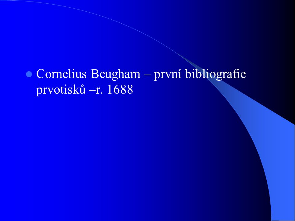  Cornelius Beugham – první bibliografie prvotisků –r. 1688