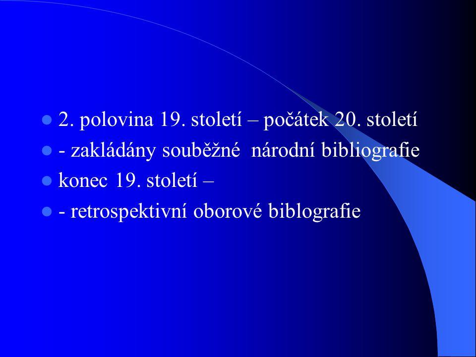 Mezinárodní spolupráce  belgičtí advokáti Paul Otlet a Henry la Fontaine  1895 – Brusel – založili Mezinárodní bibliografický ústav (Institut international de bibliographie)  vytvořit úplnou světovou bibliografii dokumentů  1934 – neúspěšně skončil  vznik MDT – podle něj byly zpracovávány bibliografické záznamy v tomto ústavu  zpracování prvotisků – Německo – Gesammtkatalog der Wiegendrucke – vychází od r.