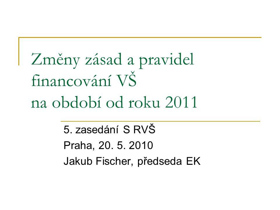 Změny zásad a pravidel financování VŠ na období od roku 2011 5.