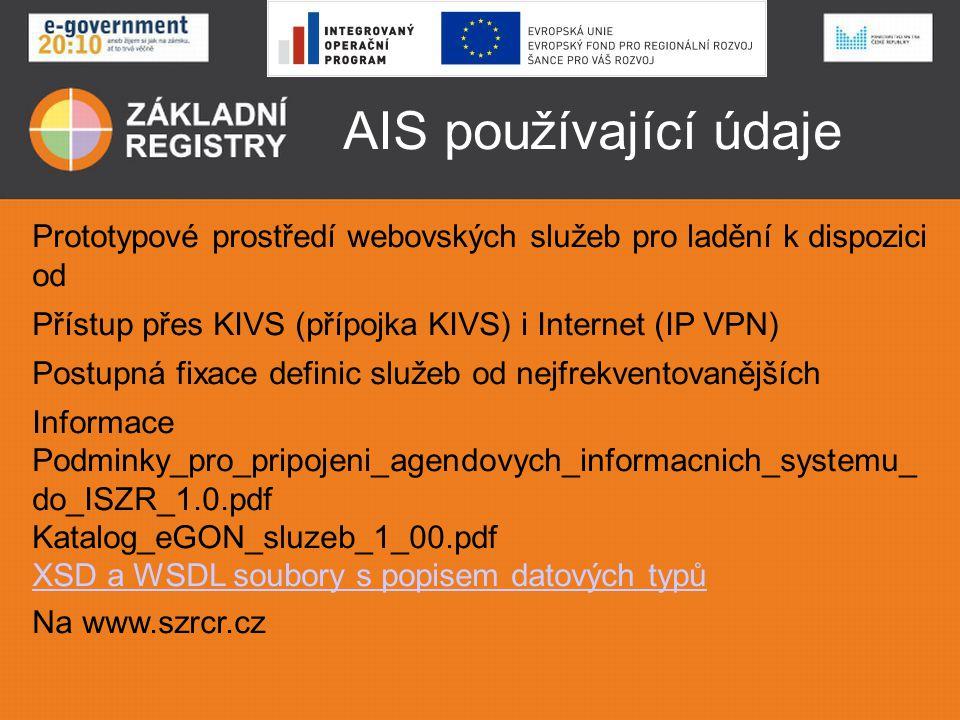 AIS používající údaje Prototypové prostředí webovských služeb pro ladění k dispozici od Přístup přes KIVS (přípojka KIVS) i Internet (IP VPN) Postupná