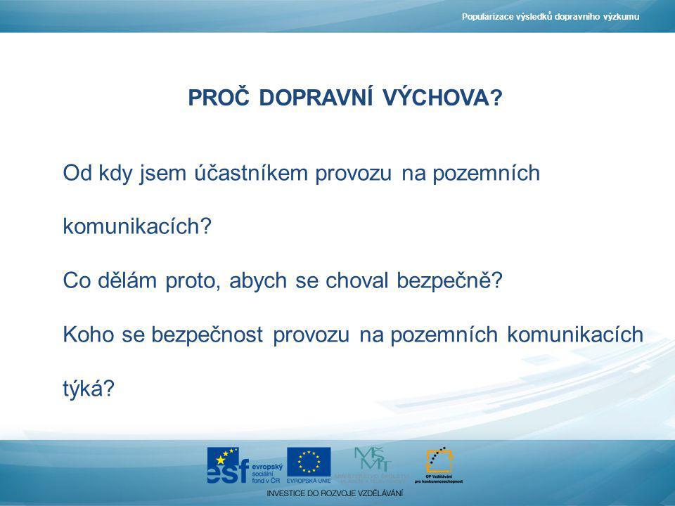 DOPRAVNÍ VÝCHOVA Popularizace výsledků dopravního výzkumu Celoživotní proces.