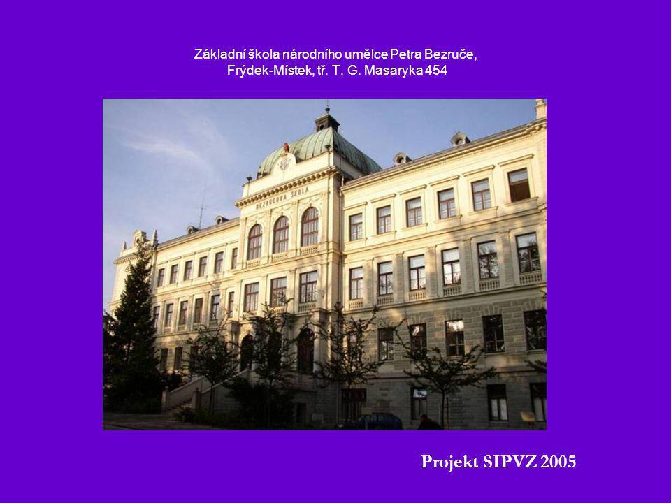 Základní škola národního umělce Petra Bezruče, Frýdek-Místek, tř. T. G. Masaryka 454 Projekt SIPVZ 2005