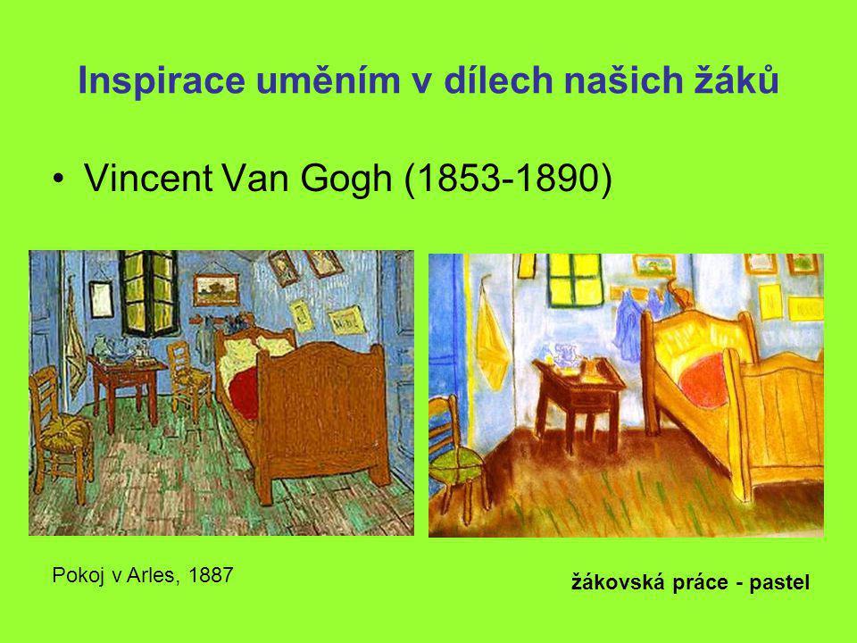 Inspirace uměním v dílech našich žáků •Vincent Van Gogh (1853-1890) žákovská práce - pastel Pokoj v Arles, 1887