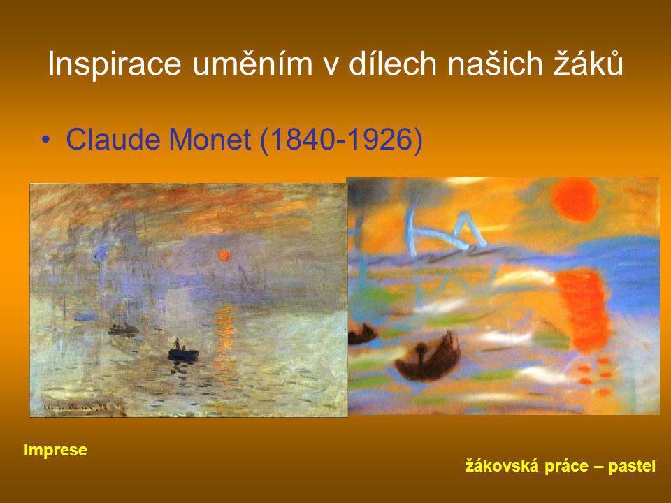 Inspirace uměním v dílech našich žáků •Claude Monet (1840-1926) žákovská práce – pastel Imprese