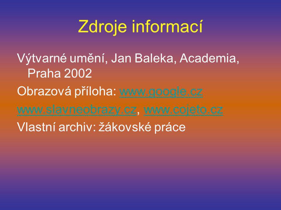 Zdroje informací Výtvarné umění, Jan Baleka, Academia, Praha 2002 Obrazová příloha: www.google.czwww.google.cz www.slavneobrazy.czwww.slavneobrazy.cz, www.cojeto.czwww.cojeto.cz Vlastní archiv: žákovské práce