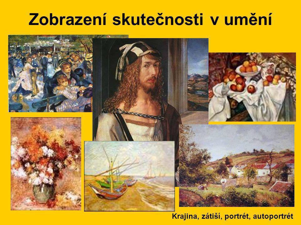 Zobrazení skutečnosti v umění Krajina, zátiší, portrét, autoportrét