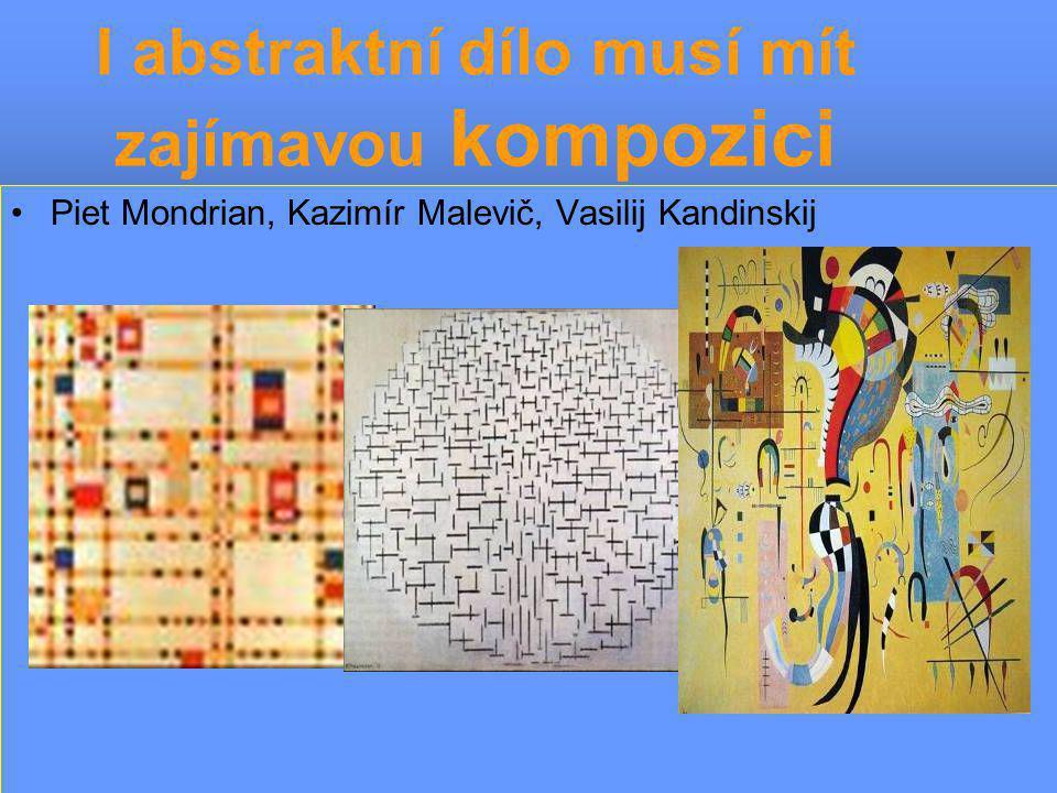 I abstraktní dílo musí mít zajímavou kompozici •Piet Mondrian, Kazimír Malevič, Vasilij Kandinskij