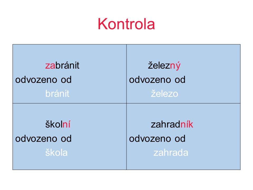 Od kterého slova jsou tato slova odvozená.Dopiš do tabulky.