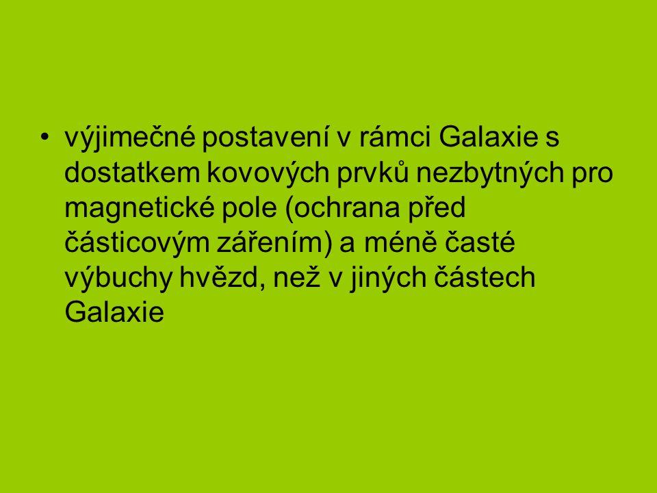 •výjimečné postavení v rámci Galaxie s dostatkem kovových prvků nezbytných pro magnetické pole (ochrana před částicovým zářením) a méně časté výbuchy