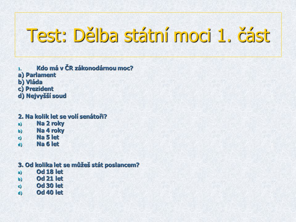 Test: Dělba státní moci 1.část 1. Kdo má v ČR zákonodárnou moc.