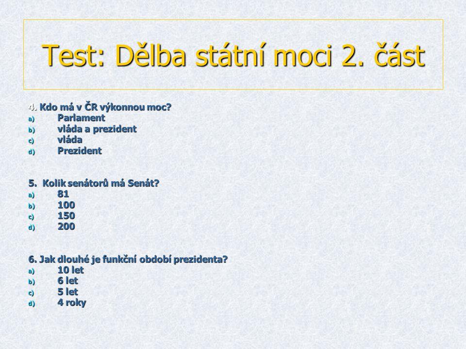 Test: Dělba státní moci 2.část 4. Kdo má v ČR výkonnou moc.