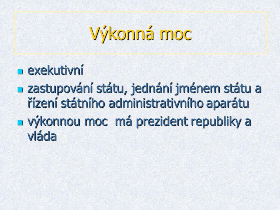 Výkonná moc eeeexekutivní zzzzastupování státu, jednání jménem státu a řízení státního administrativního aparátu vvvvýkonnou moc má prezident republiky a vláda
