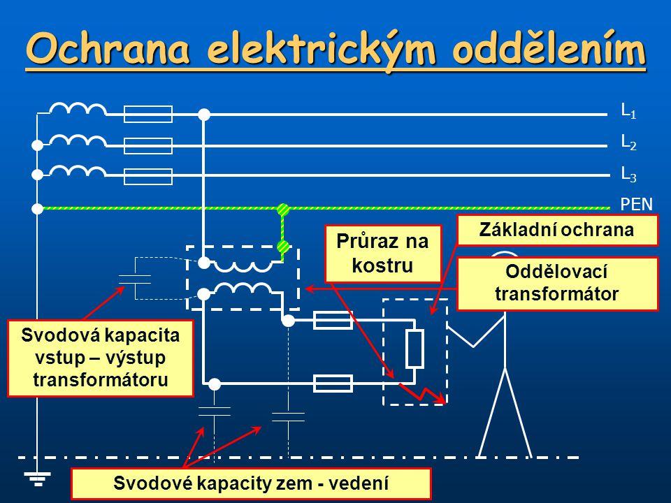 Ochrana elektrickým oddělením L1L1 PEN L3L3 L2L2 Průraz na kostru Svodové kapacity zem - vedení Svodová kapacita vstup – výstup transformátoru Oddělovací transformátor Základní ochrana
