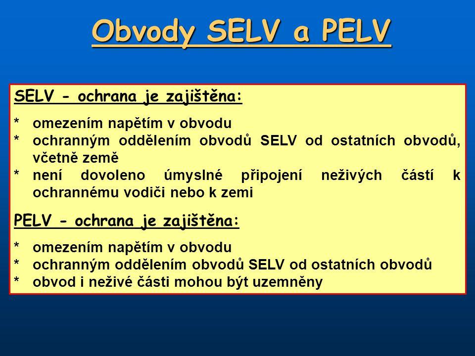 Obvody SELV a PELV SELV - ochrana je zajištěna: *omezením napětím v obvodu *ochranným oddělením obvodů SELV od ostatních obvodů, včetně země *není dovoleno úmyslné připojení neživých částí k ochrannému vodiči nebo k zemi PELV - ochrana je zajištěna: *omezením napětím v obvodu *ochranným oddělením obvodů SELV od ostatních obvodů *obvod i neživé části mohou být uzemněny