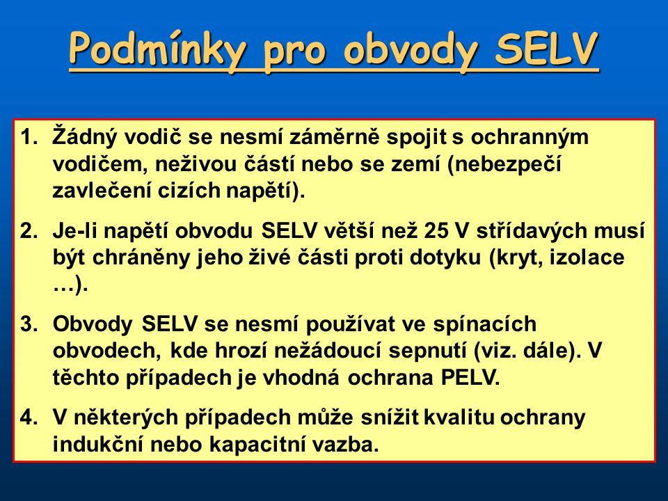 Podmínky pro obvody SELV 1.Žádný vodič se nesmí záměrně spojit s ochranným vodičem, neživou částí nebo se zemí (nebezpečí zavlečení cizích napětí). 2.