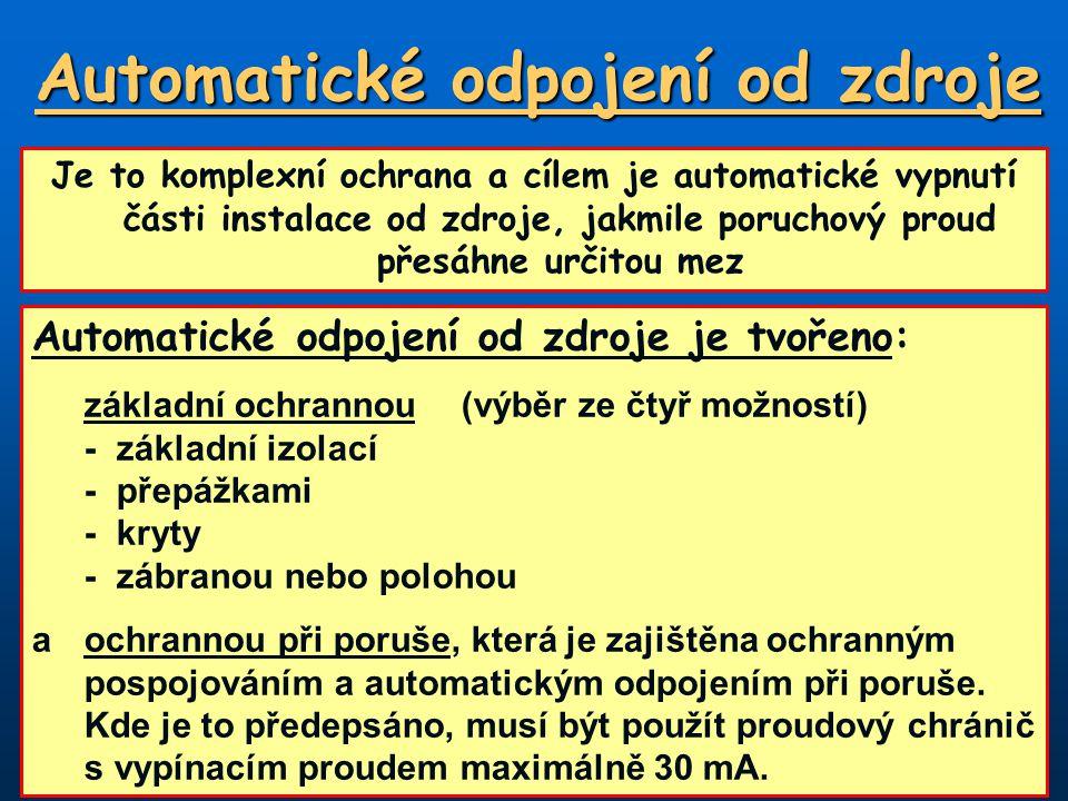 Automatické odpojení od zdroje Automatické odpojení od zdroje je tvořeno: základní ochrannou(výběr ze čtyř možností) -základní izolací -přepážkami -kr