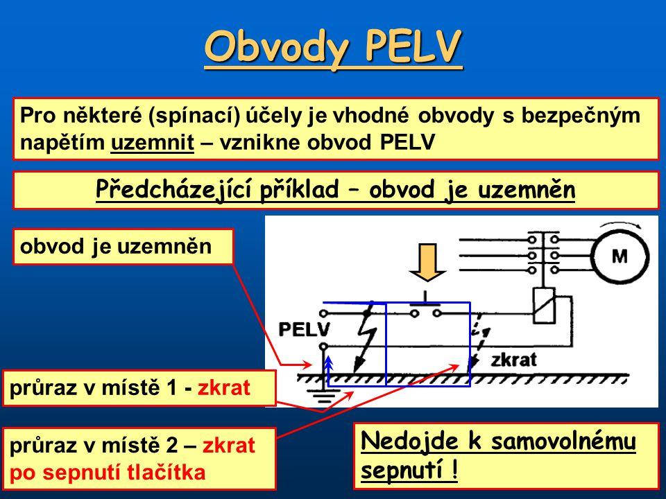 Obvody PELV Pro některé (spínací) účely je vhodné obvody s bezpečným napětím uzemnit – vznikne obvod PELV Předcházející příklad – obvod je uzemněn obvod je uzemněn průraz v místě 1 - zkrat průraz v místě 2 – zkrat po sepnutí tlačítka Nedojde k samovolnému sepnutí !