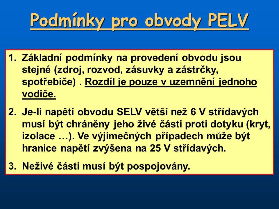 Podmínky pro obvody PELV 1.Základní podmínky na provedení obvodu jsou stejné (zdroj, rozvod, zásuvky a zástrčky, spotřebiče). Rozdíl je pouze v uzemně