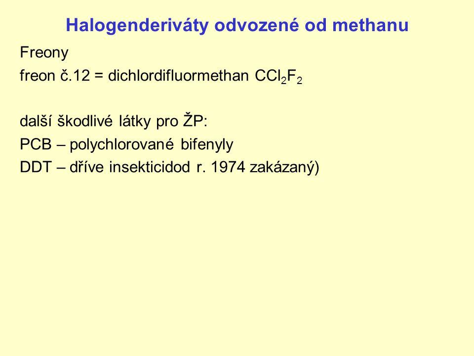 Halogenderiváty odvozené od methanu Freony freon č.12 = dichlordifluormethan CCl 2 F 2 další škodlivé látky pro ŽP: PCB – polychlorované bifenyly DDT – dříve insekticidod r.