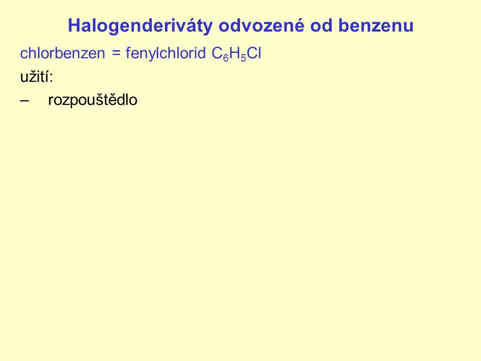 Halogenderiváty odvozené od benzenu chlorbenzen = fenylchlorid C 6 H 5 Cl užití: –rozpouštědlo