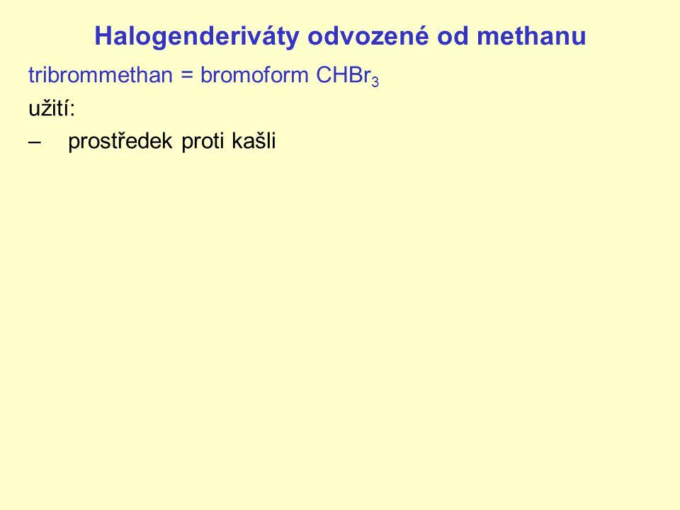 Halogenderiváty odvozené od methanu tribrommethan = bromoform CHBr 3 užití: –prostředek proti kašli