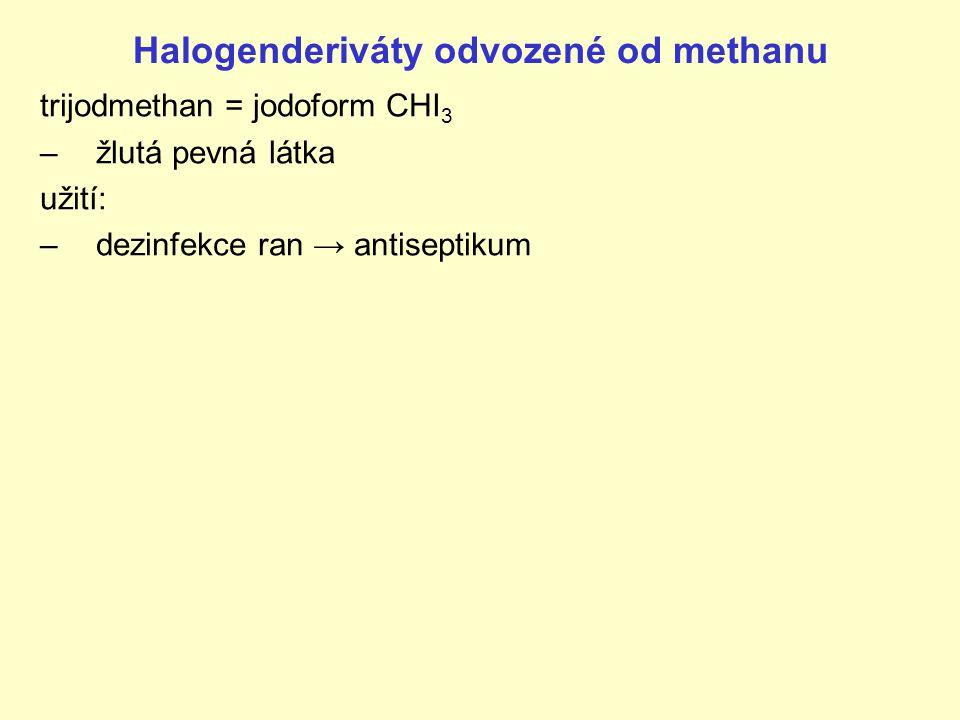 Halogenderiváty odvozené od methanu trijodmethan = jodoform CHI 3 –žlutá pevná látka užití: –dezinfekce ran → antiseptikum