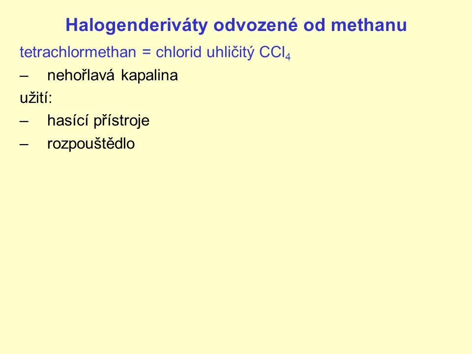 Halogenderiváty odvozené od methanu tetrachlormethan = chlorid uhličitý CCl 4 –nehořlavá kapalina užití: –hasící přístroje –rozpouštědlo