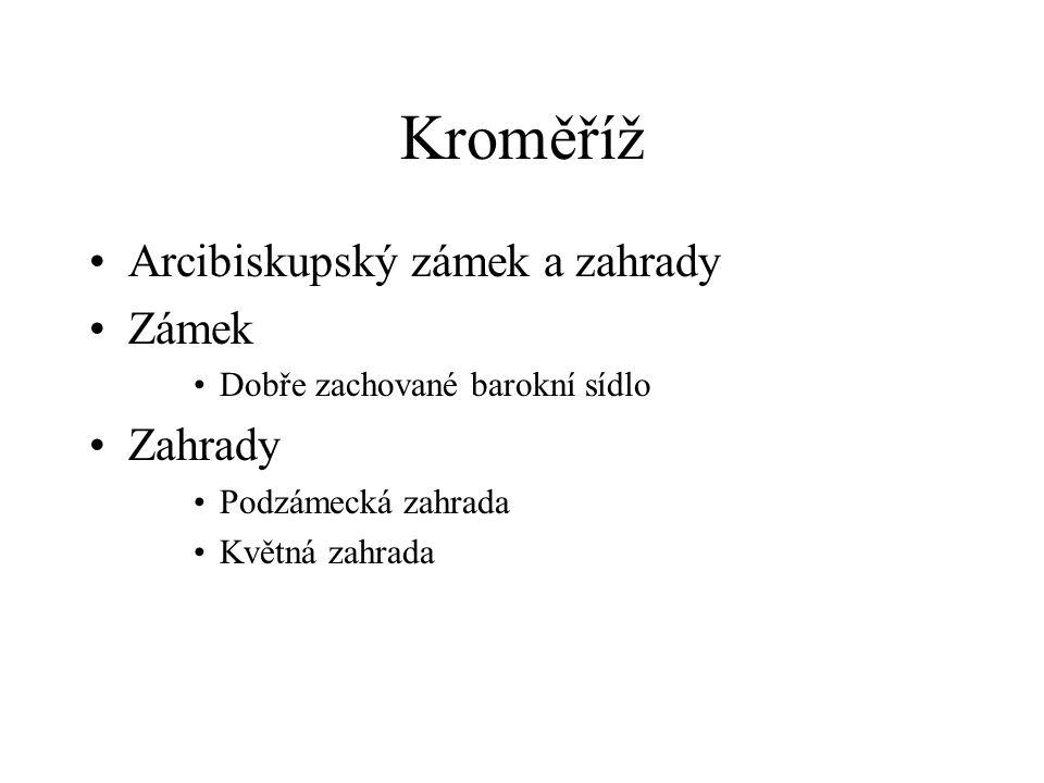 Kroměříž •Arcibiskupský zámek a zahrady •Zámek •Dobře zachované barokní sídlo •Zahrady •Podzámecká zahrada •Květná zahrada