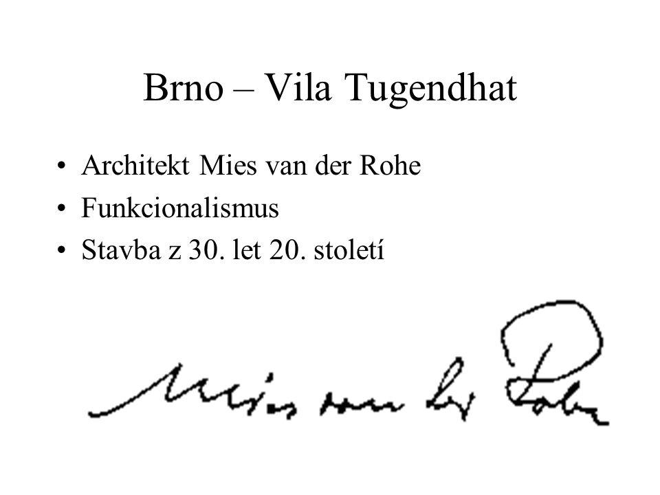 Brno – Vila Tugendhat •Architekt Mies van der Rohe •Funkcionalismus •Stavba z 30. let 20. století