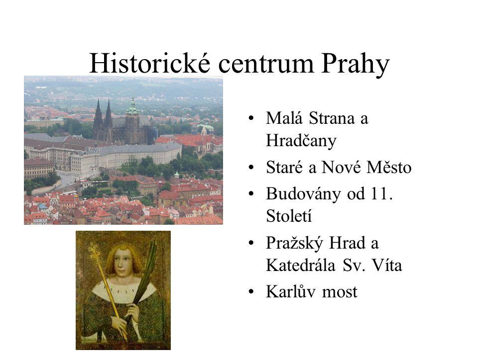 Historické centrum Prahy •Malá Strana a Hradčany •Staré a Nové Město •Budovány od 11.