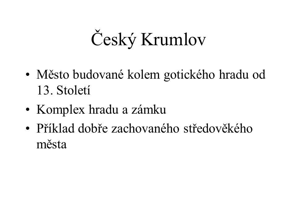 Český Krumlov •Město budované kolem gotického hradu od 13.