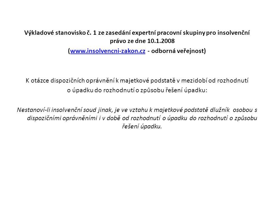 Výkladové stanovisko č. 1 ze zasedání expertní pracovní skupiny pro insolvenční právo ze dne 10.1.2008 (www.insolvencni-zakon.cz - odborná veřejnost)w
