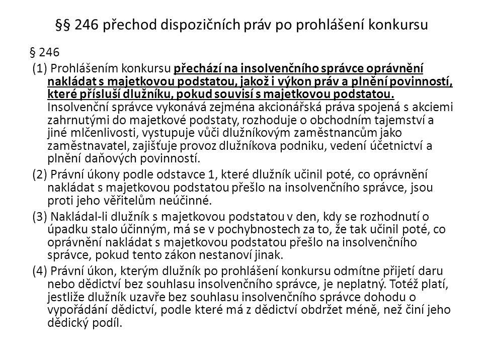 §§ 246 přechod dispozičních práv po prohlášení konkursu § 246 (1) Prohlášením konkursu přechází na insolvenčního správce oprávnění nakládat s majetkov