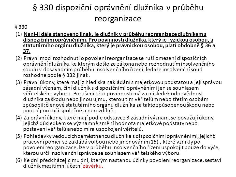 § 330 dispoziční oprávnění dlužníka v průběhu reorganizace § 330 (1) Není-li dále stanoveno jinak, je dlužník v průběhu reorganizace dlužníkem s dispo