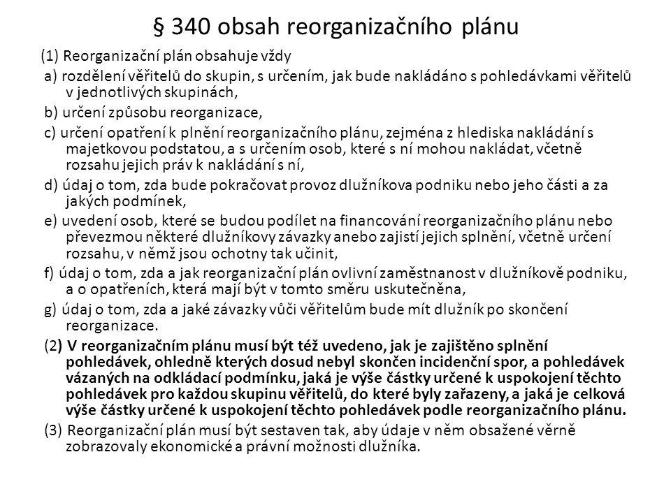 § 340 obsah reorganizačního plánu (1) Reorganizační plán obsahuje vždy a) rozdělení věřitelů do skupin, s určením, jak bude nakládáno s pohledávkami v