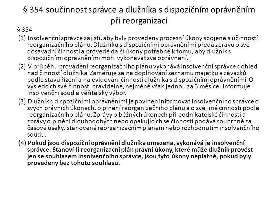 § 354 součinnost správce a dlužníka s dispozičním oprávněním při reorganizaci § 354 (1) Insolvenční správce zajistí, aby byly provedeny procesní úkony
