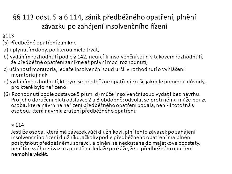 §§ 113 odst. 5 a 6 114, zánik předběžného opatření, plnění závazku po zahájení insolvenčního řízení §113 (5) Předběžné opatření zanikne a) uplynutím d