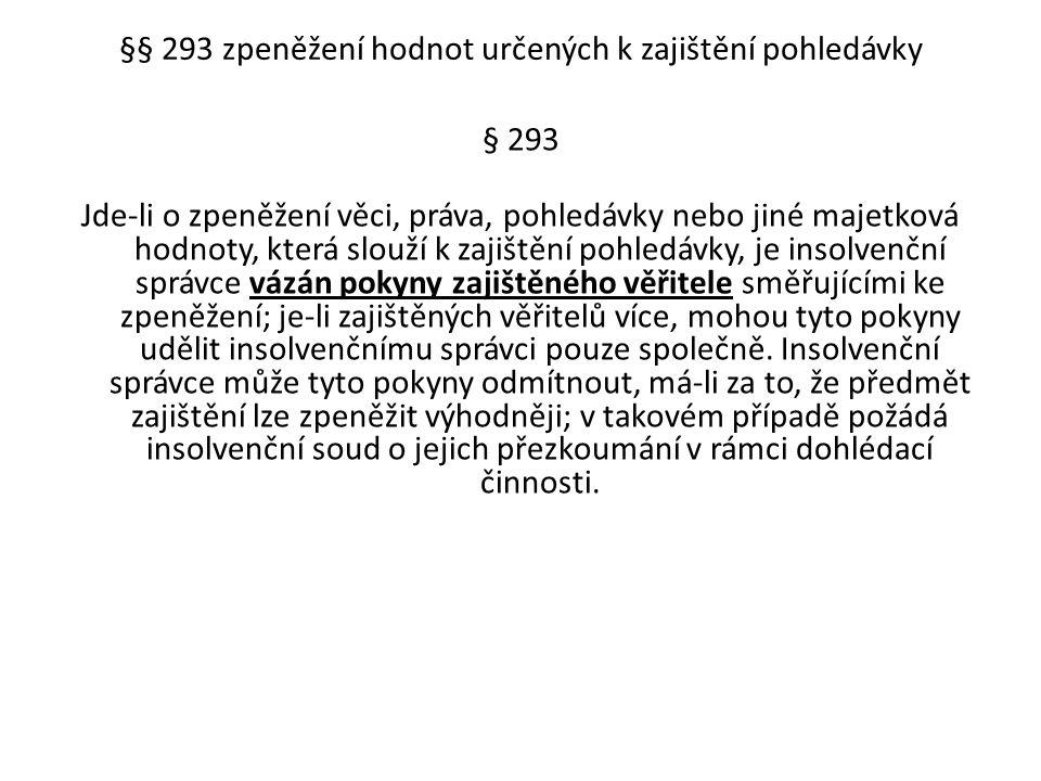 §§ 293 zpeněžení hodnot určených k zajištění pohledávky § 293 Jde-li o zpeněžení věci, práva, pohledávky nebo jiné majetková hodnoty, která slouží k z