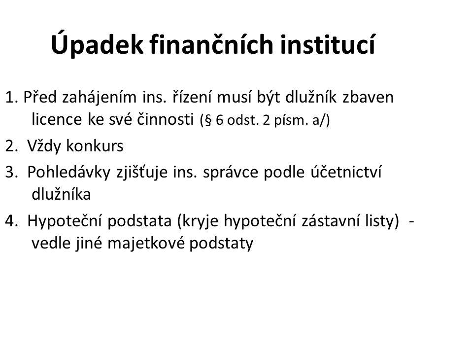 Úpadek finančních institucí 1. Před zahájením ins. řízení musí být dlužník zbaven licence ke své činnosti (§ 6 odst. 2 písm. a/) 2. Vždy konkurs 3. Po