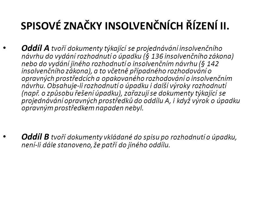 SPISOVÉ ZNAČKY INSOLVENČNÍCH ŘÍZENÍ II. • Oddíl A tvoří dokumenty týkající se projednávání insolvenčního návrhu do vydání rozhodnutí o úpadku (§ 136 i