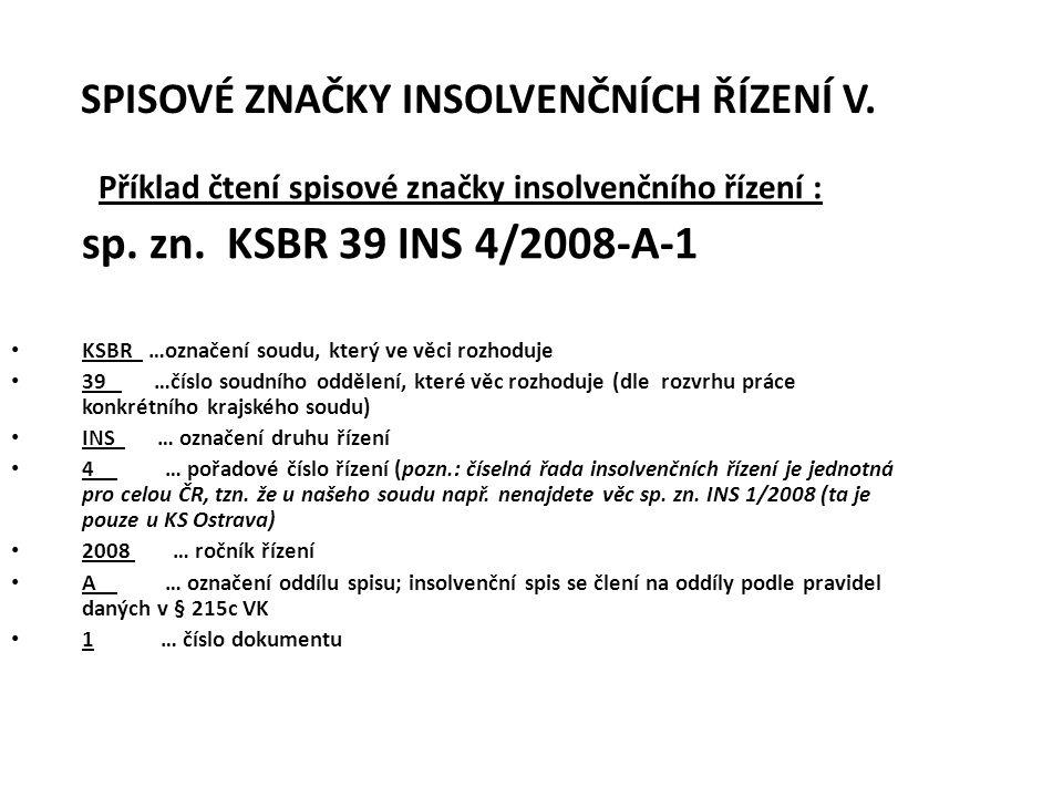 SPISOVÉ ZNAČKY INSOLVENČNÍCH ŘÍZENÍ V. Příklad čtení spisové značky insolvenčního řízení : sp. zn. KSBR 39 INS 4/2008-A-1 • KSBR …označení soudu, kter