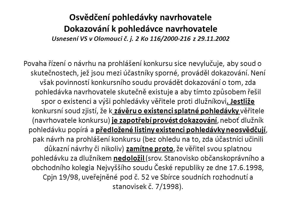 Osvědčení pohledávky navrhovatele Dokazování k pohledávce navrhovatele Usnesení VS v Olomouci č. j. 2 Ko 116/2000-216 z 29.11.2002 Povaha řízení o náv