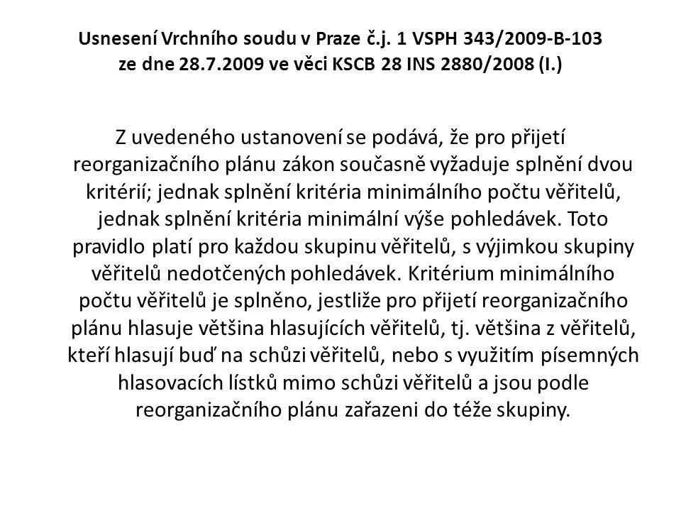 Usnesení Vrchního soudu v Praze č.j. 1 VSPH 343/2009-B-103 ze dne 28.7.2009 ve věci KSCB 28 INS 2880/2008 (I.) Z uvedeného ustanovení se podává, že pr